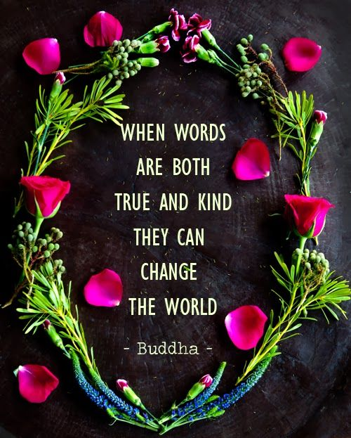 When words are both true and kind they can change the world Truth be told…   No place for deception or meannessInspirational
