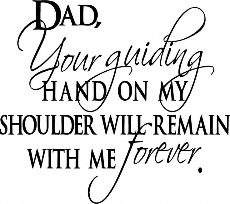 Dad Your Guiding Hand on My Shoulder will Remain with Me