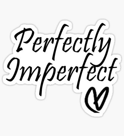 25+ best ideas about Perfectly imperfect on Pinterest