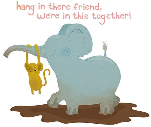 Hang in there friend we39re in this together Friendship
