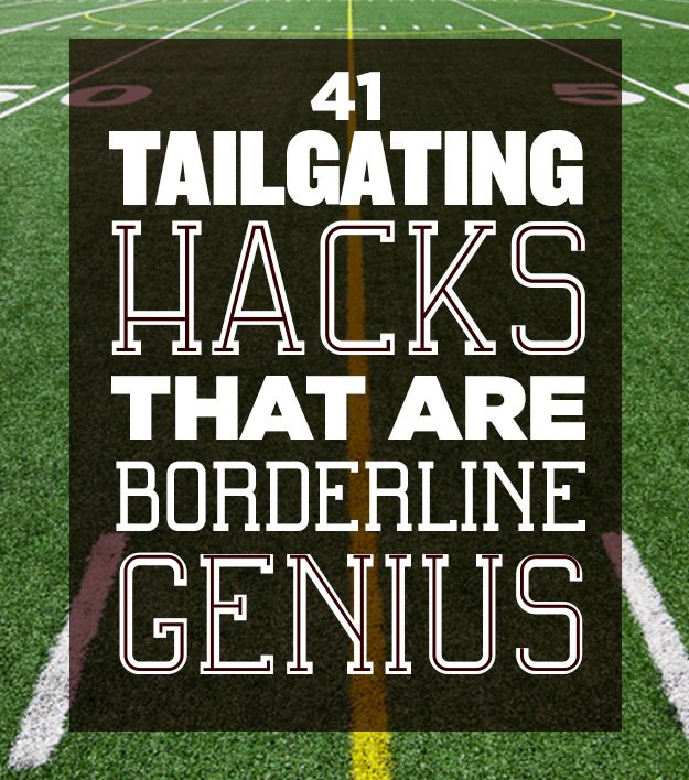 41 Tailgating Tips That Are Borderline Genius Tailgating