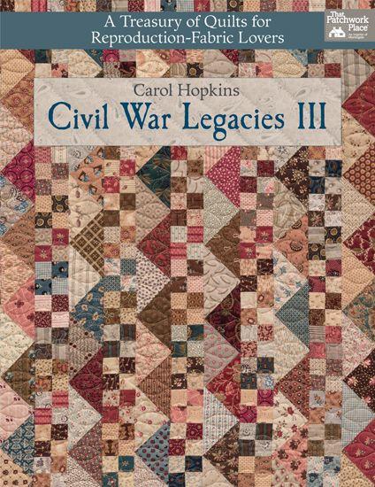 Civil War Legacies Iii A Treasury Of Quilts For