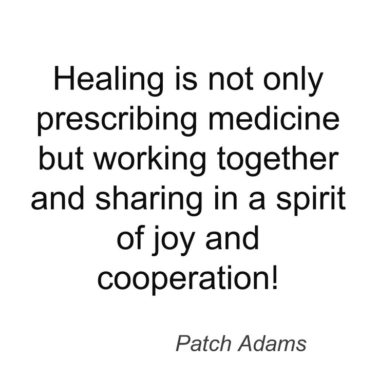 I love Patch Adams for what he has done to put caring back