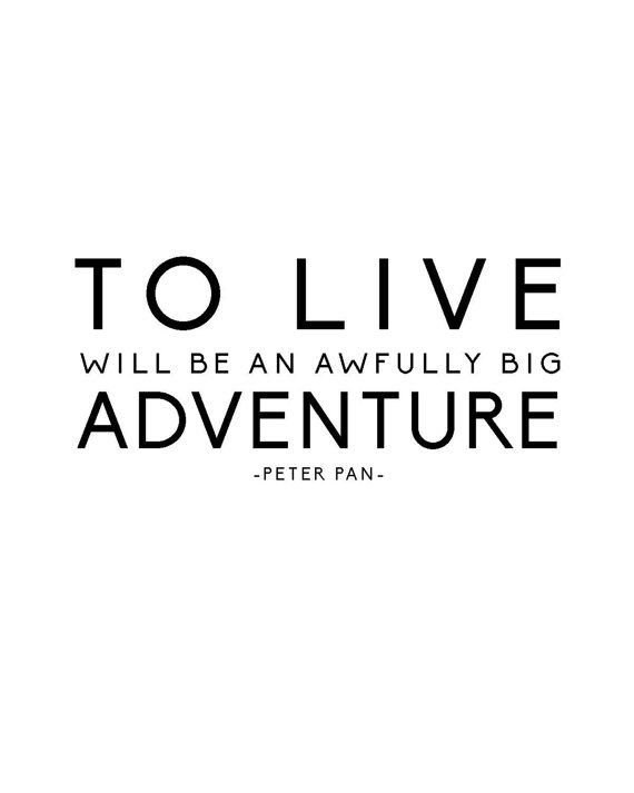 Peter Pan Quote Print To Live Will Be an Awfully by