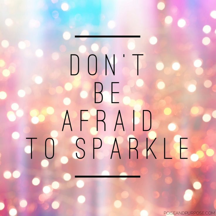 Dont Be Afraid To Sparkle Motivational Quote By Poise
