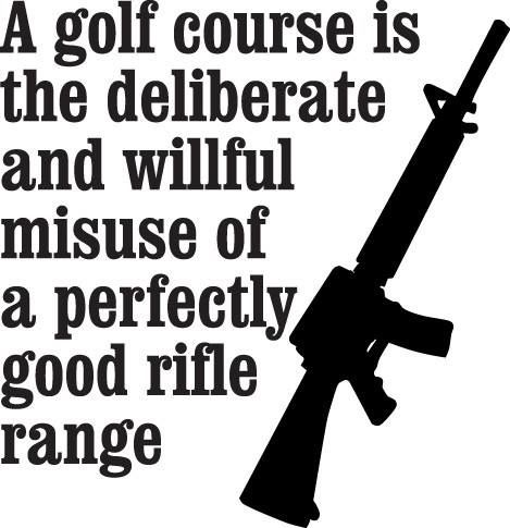 A golf course is the deliberate and willful misuse of a