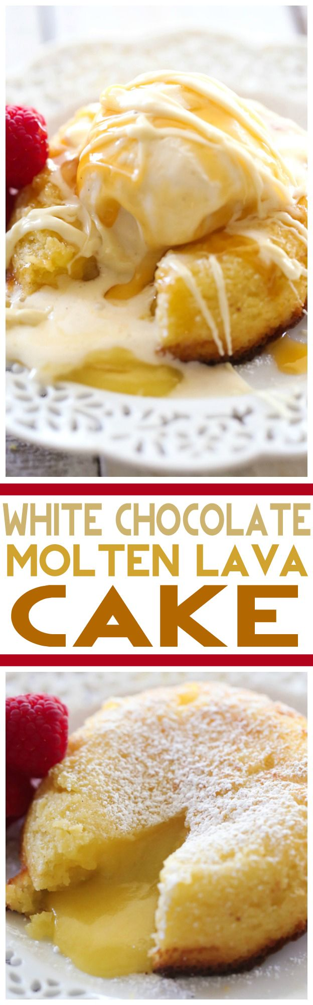 White Chocolate Molten Lava Cake… This cake is truly AMAZING! It is infused with melted goodness in each and every bite. It is