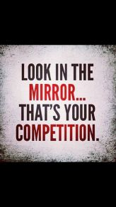 Look into the mirror, that's your competition