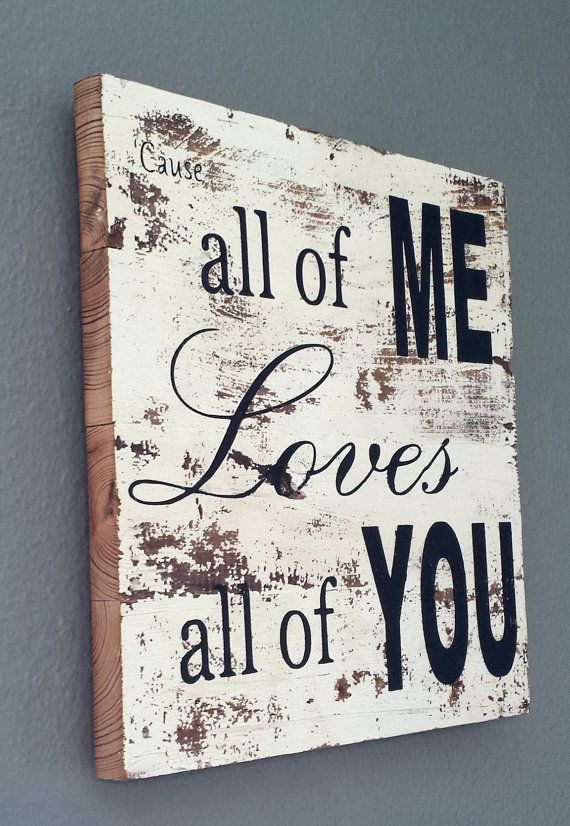 I don't like the song that much, but I do love this line & this sign! John legend Song ALL Of ME sign on barnwood barn by