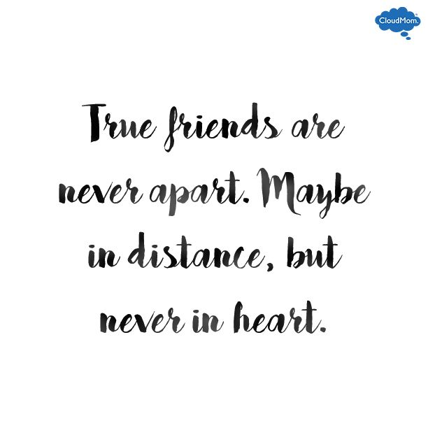 True friends are never apart maybe in distance but never