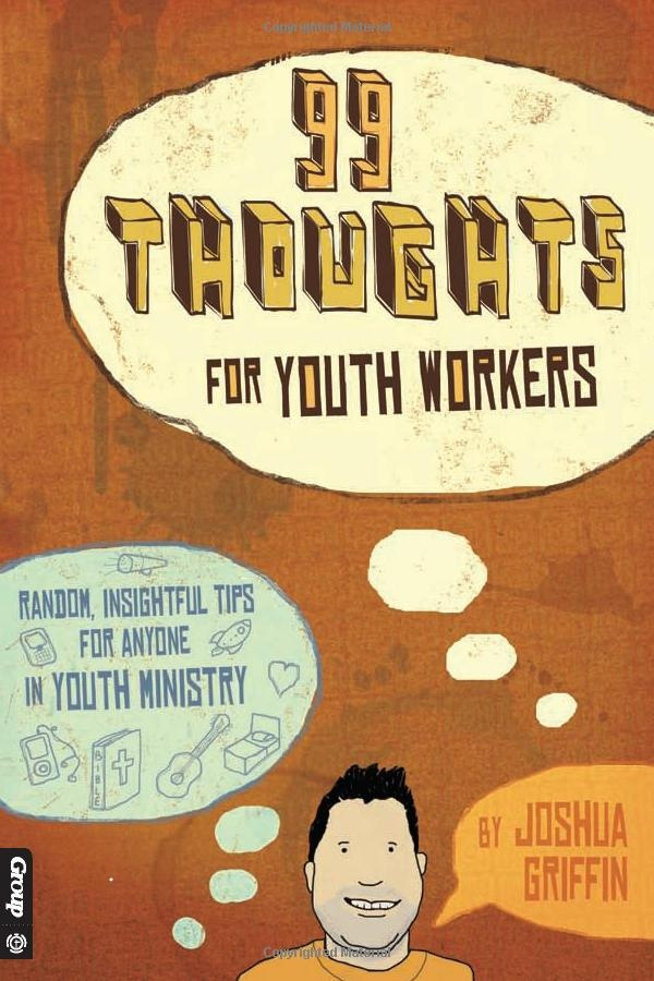 99 Thoughts for Youth Workers Random Insightful Tips for Anyone in Youth Ministry Joshua