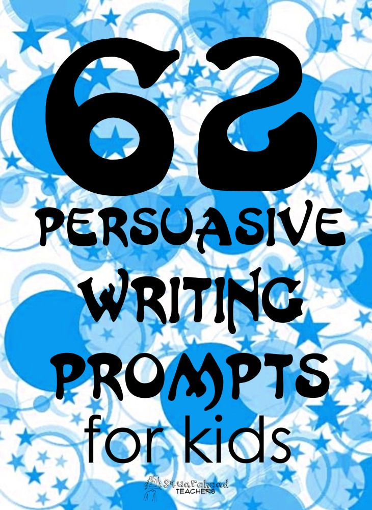 62 Persuasive Writing Promp