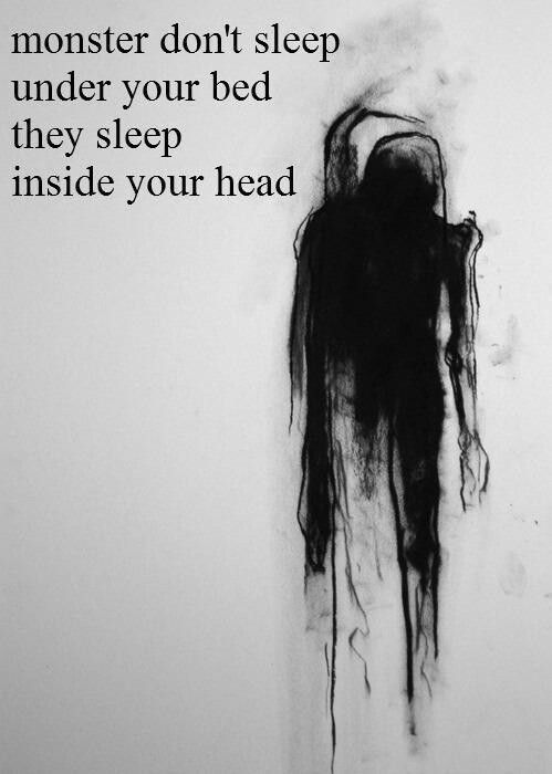 Monster don't sleep under your bed they sleep inside your head.