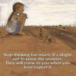 Stop thinking to much.