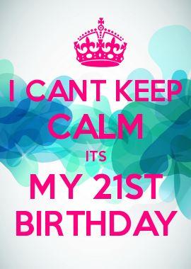 I CANT KEEP CALM ITS MY 21ST BIRTHDAY Junju Pinterest