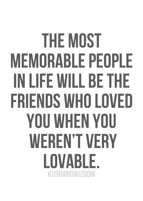 This is so true, even when I was in a bad mood they were always there for me and I wont forget that. Im just thankful that I have