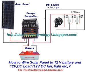 How to Wire Solar Panel to 12V battery & 12V,DC Load 12V DC fan, light etc? Wire Solar Panel to