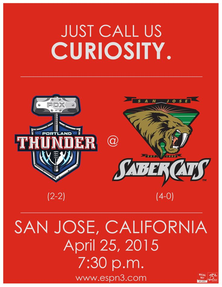 Just call us curiosity. Thunder at Sabercats, San Jose, California. April 25, 2015. 7:30 p.m. Watch on espn3.com.