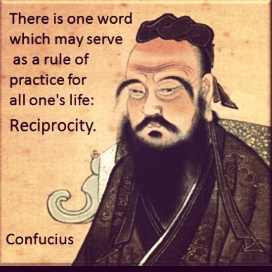 There is one word that may serve as a rule of practice for all one's life: Reciprocity - Confucius - Image Copyright PinImg.Com
