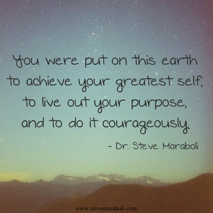 You were put on this earth to achieve your greatest self