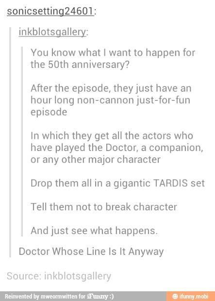 Doctor Whose Line Is It Anyway. yes. just yes.