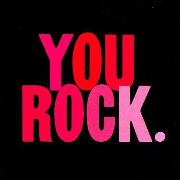 You Rock Inspirational Quotes Quotesgram