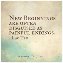 """New beginnings are often disguised as painful endings."" When I look back at the past, I find this to be true."