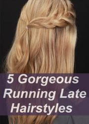 5 gorgeous running late hairstyle