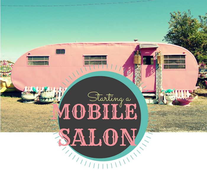 Advice And Steps For Starting A Mobile Salon Or Traveling