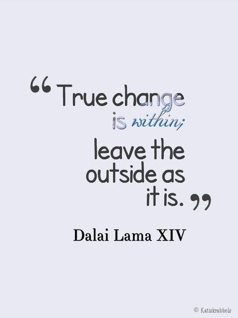 Dalai Lama quote True change is within, leave the outside