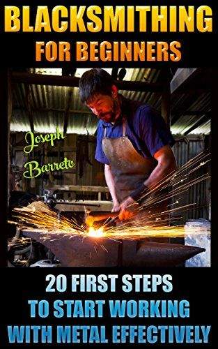 FREE TODAY on Amazon: Blacksmithing For Beginners: 20 First Steps To Start Working With Metal Effectively: