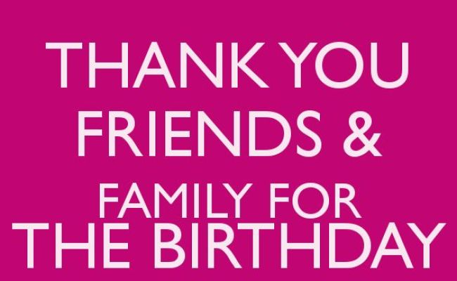 Thank You Friends Family For The Birthday Wishes Keep