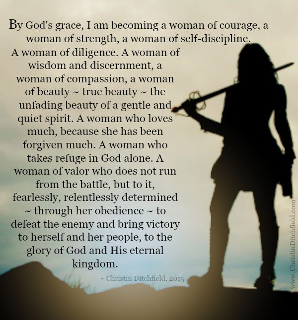 """By God's grace, I am becoming a woman of courage, a woman of strength…"" Christin Ditchfield (This is the updated 2015 version.)"