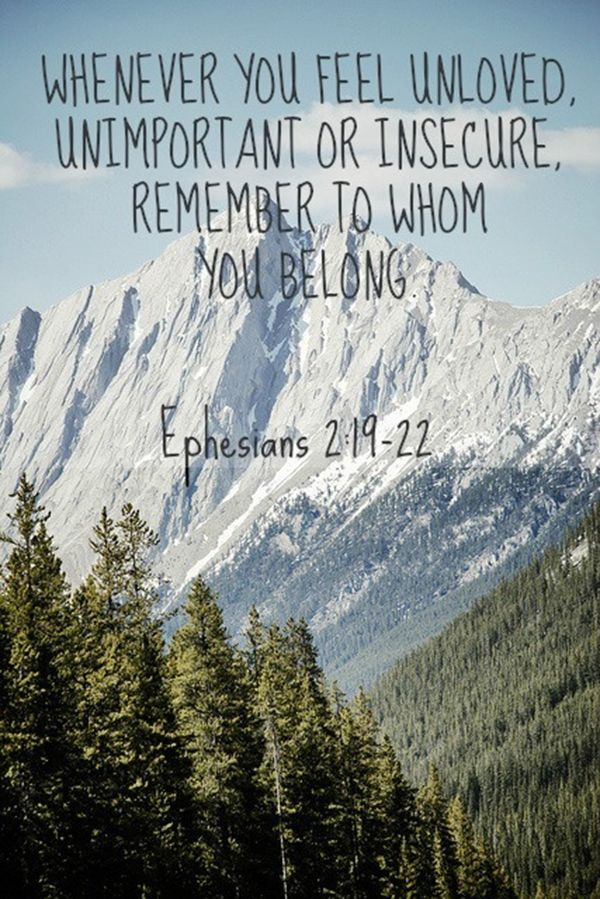"""""""Whenever you feel unloved, unimportant, or insecure, remember to whom you belong to."""" -Ephesians 2:19-22"""