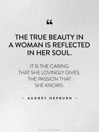 """The true beauty in a woman is reflected in her soul. It is the caring that she lovingly gives, the passion that she knows."" -Audrey Hepburn // #WWWQuotesToLiveBy:"