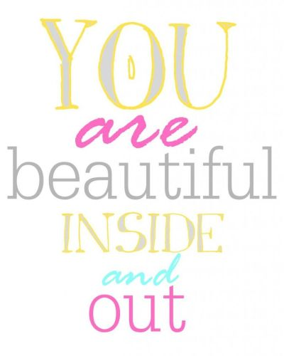 You are beautiful inside and out. Free Printable via www ...