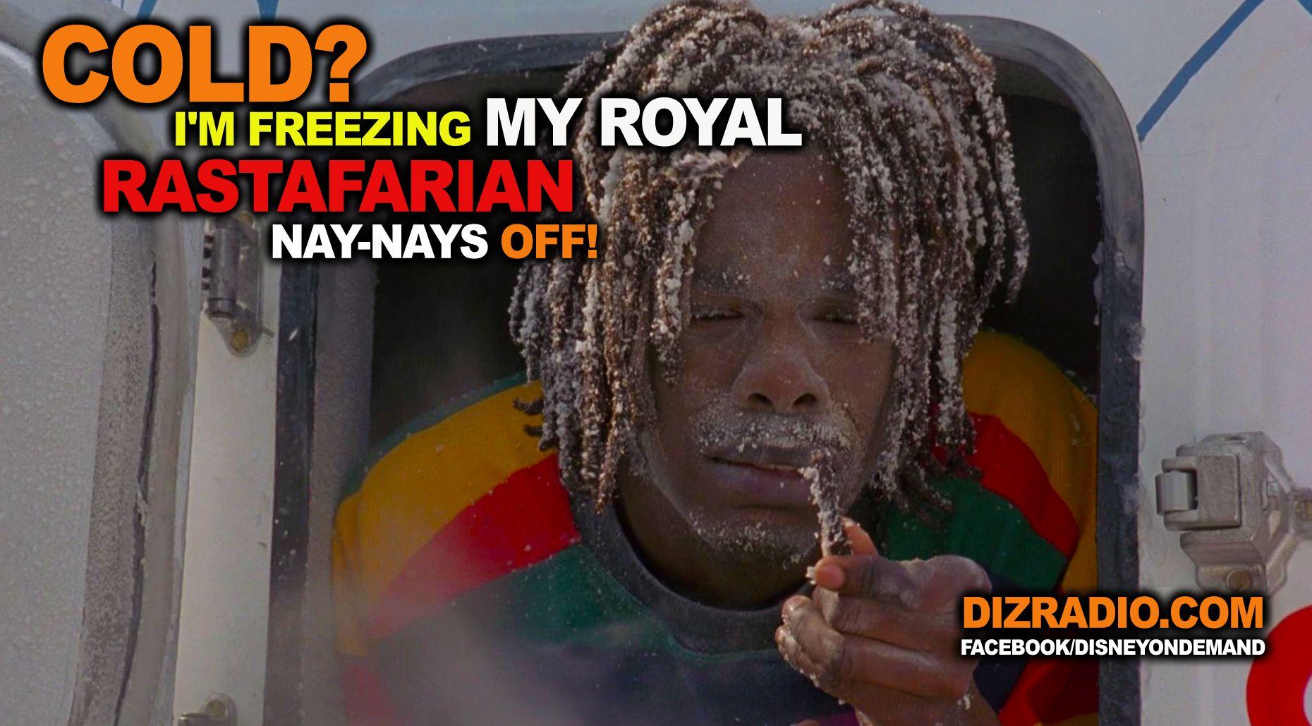 Cold I M Freezing My Royal Rastafarian Nay Nays Off