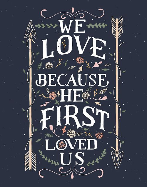 Download we love Him because He first loved us. | words to remember ...