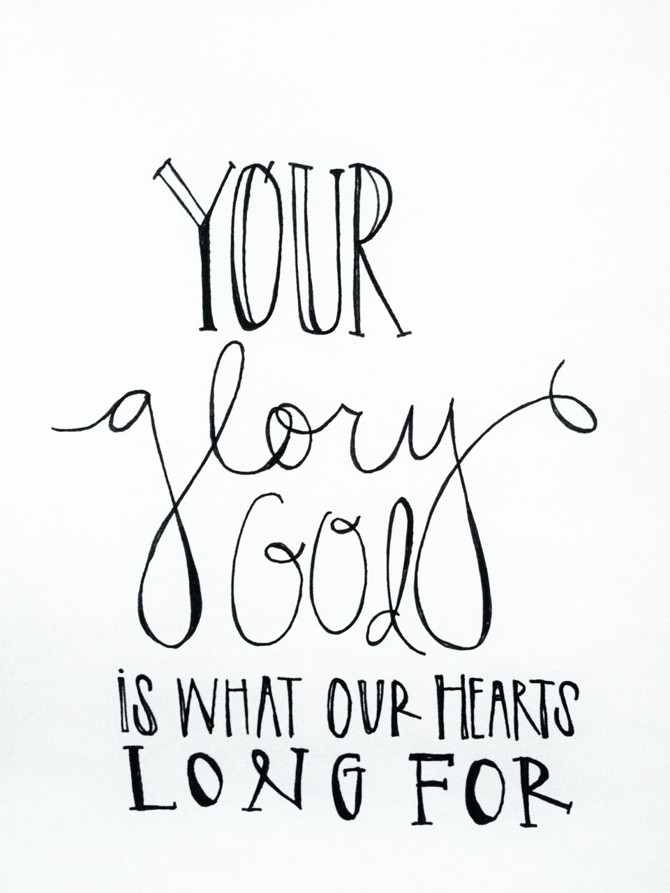 Your glory God, is what our hearts long for #