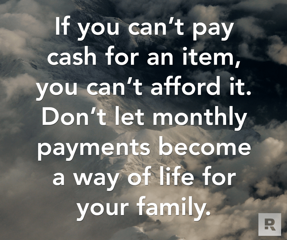 If You Cant Pay Cash For An Item You Cant Afford It Dont Let Monthly Payments Become A Way