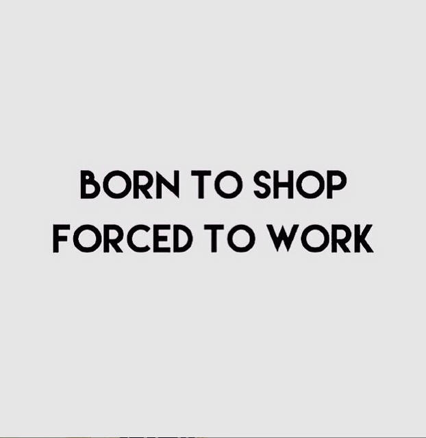 Born to shop, forced to work...especially when there is