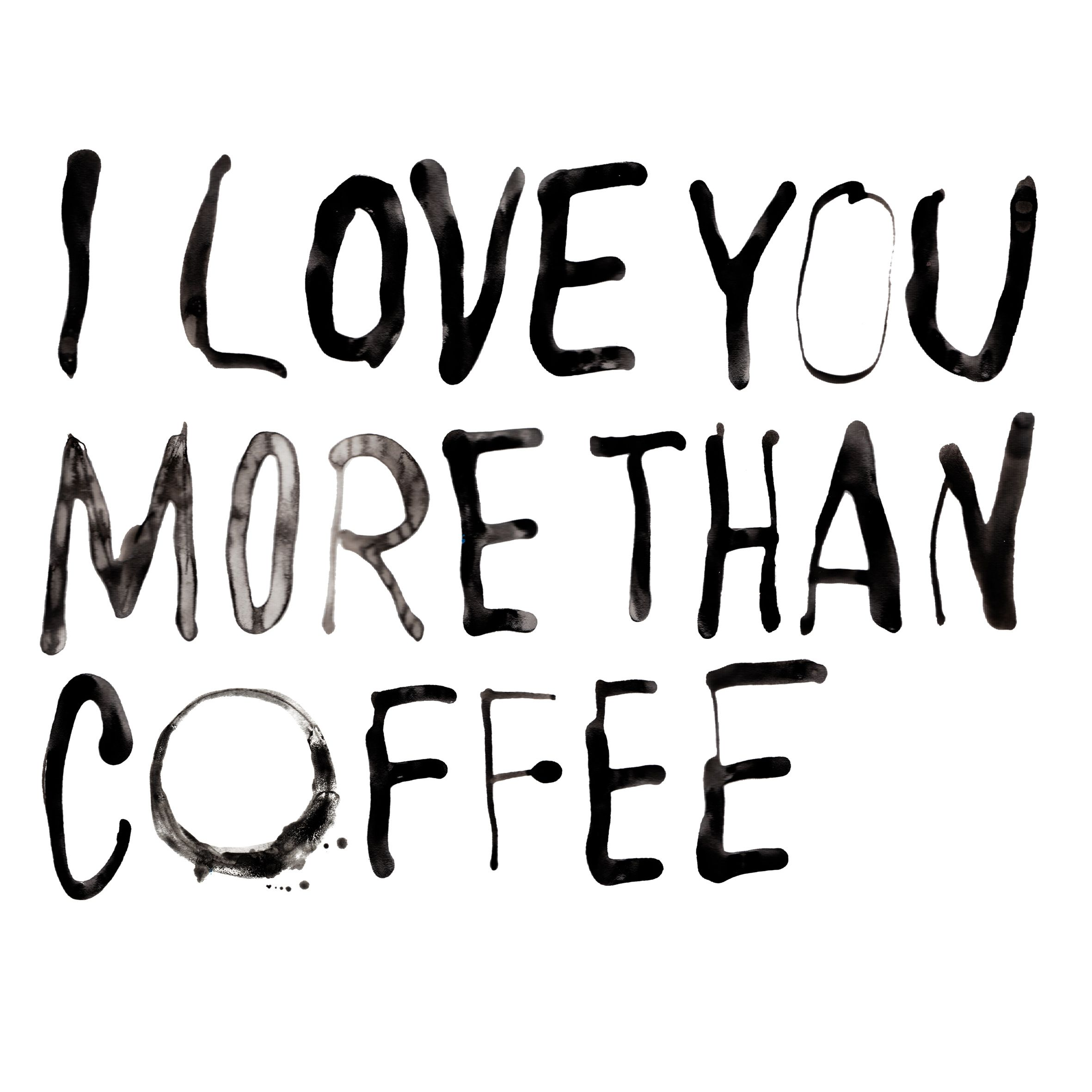 I Love You More Than Coffee Typography Typo Design