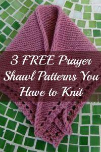 Free Knitting Patterns You Have to Knit | Prayer shawl ...