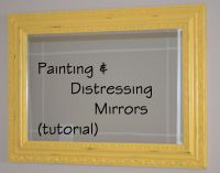 Painting and Distressing a Mirror- Under 30 Minutes ...
