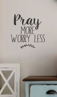 Pray More Worry Less- Vinyl Wall Decal- Wall Quotes- Bible ...
