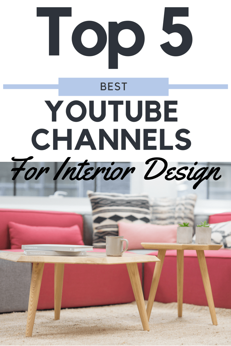 May 25 The Best Youtube Channels For Interior Design Inspiration