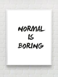 Quote Printable Inspirational Poster 'Normal is Boring ...