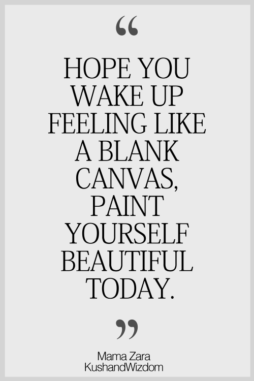 Wake up feeling like a blank canvas, paint yourself