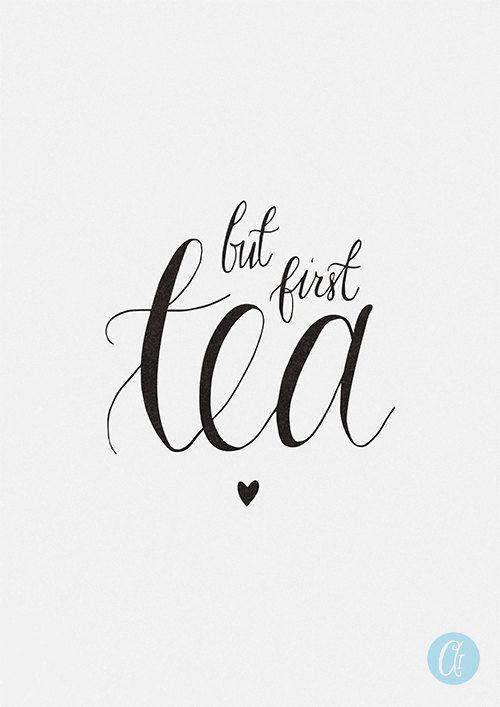 But first tea, tea quotes, inspirational print