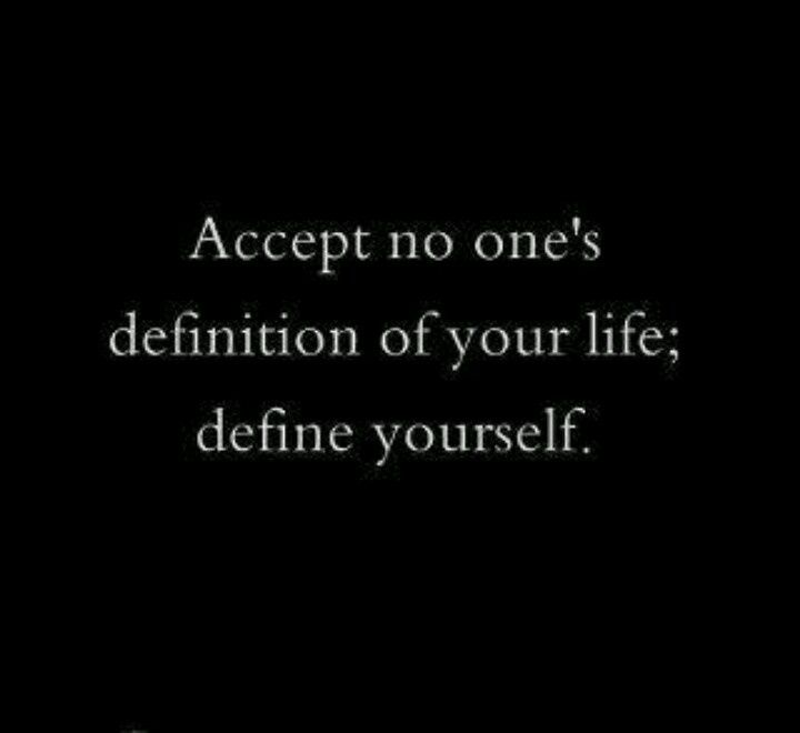 Accept no ones definition of your life define yourself